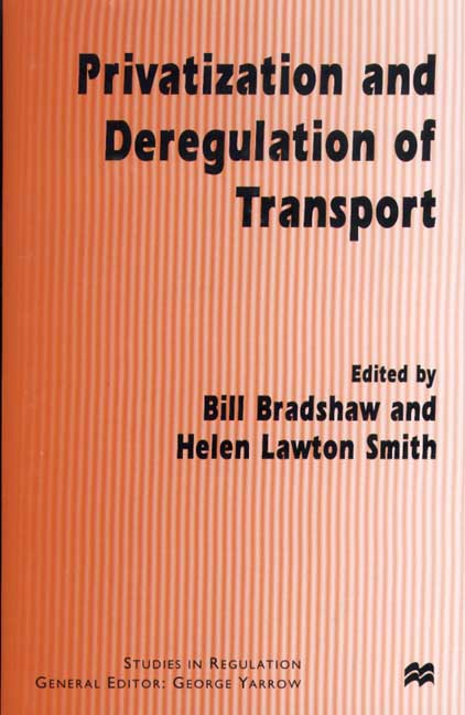 Privatization and Deregulation of Transport By Bradshaw, Bill (EDT)/ Smith, Helen Lawton (EDT)/ Lawton Smith, Helen (EDT)