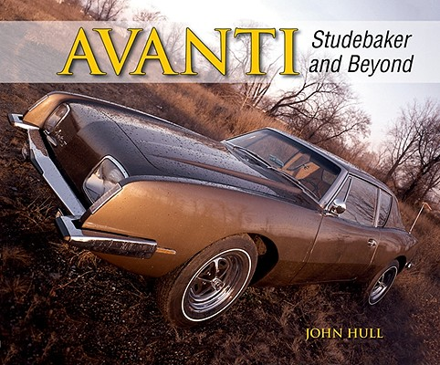 Avanti-studebaker and Beyond By Hull, John